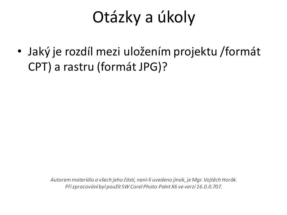 Otázky a úkoly Jaký je rozdíl mezi uložením projektu /formát CPT) a rastru (formát JPG)? Autorem materiálu a všech jeho částí, není-li uvedeno jinak,