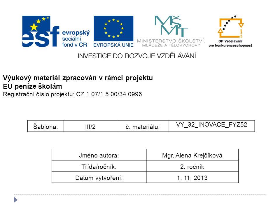 Šablona:III/2č. materiálu: VY_32_INOVACE_FYZ52 Jméno autora:Mgr. Alena Krejčíková Třída/ročník:2. ročník Datum vytvoření:1. 11. 2013 Výukový materiál