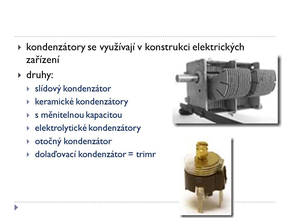  kondenzátory se využívají v konstrukci elektrických zařízení  druhy:  slídový kondenzátor  keramické kondenzátory  s měnitelnou kapacitou  elek