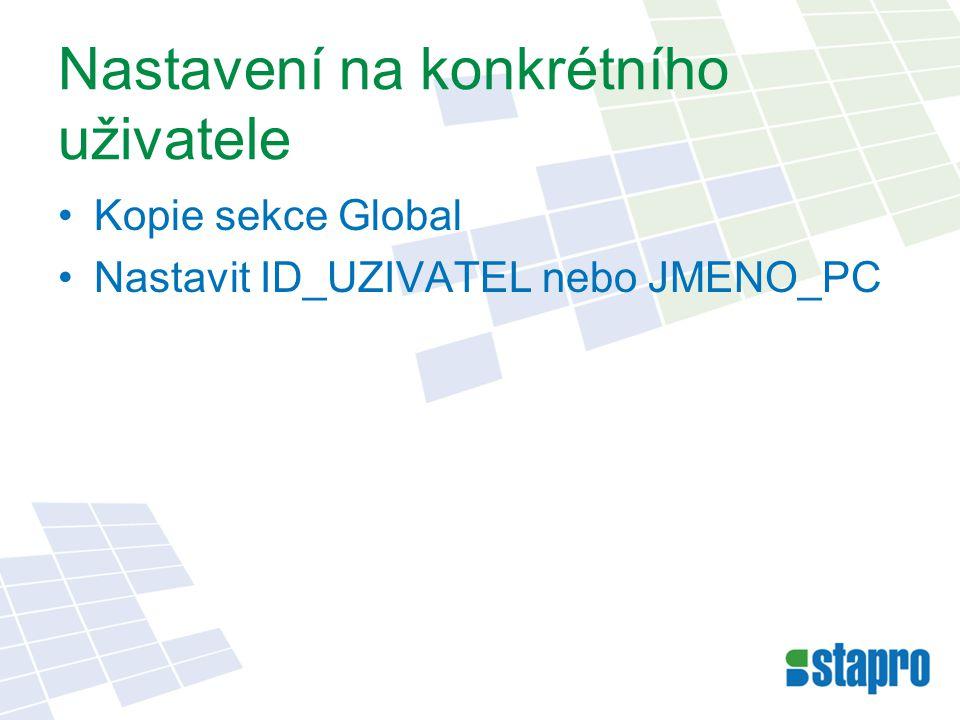 Nastavení na konkrétního uživatele Kopie sekce Global Nastavit ID_UZIVATEL nebo JMENO_PC