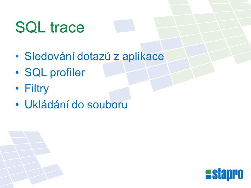 SQL trace Sledování dotazů z aplikace SQL profiler Filtry Ukládání do souboru