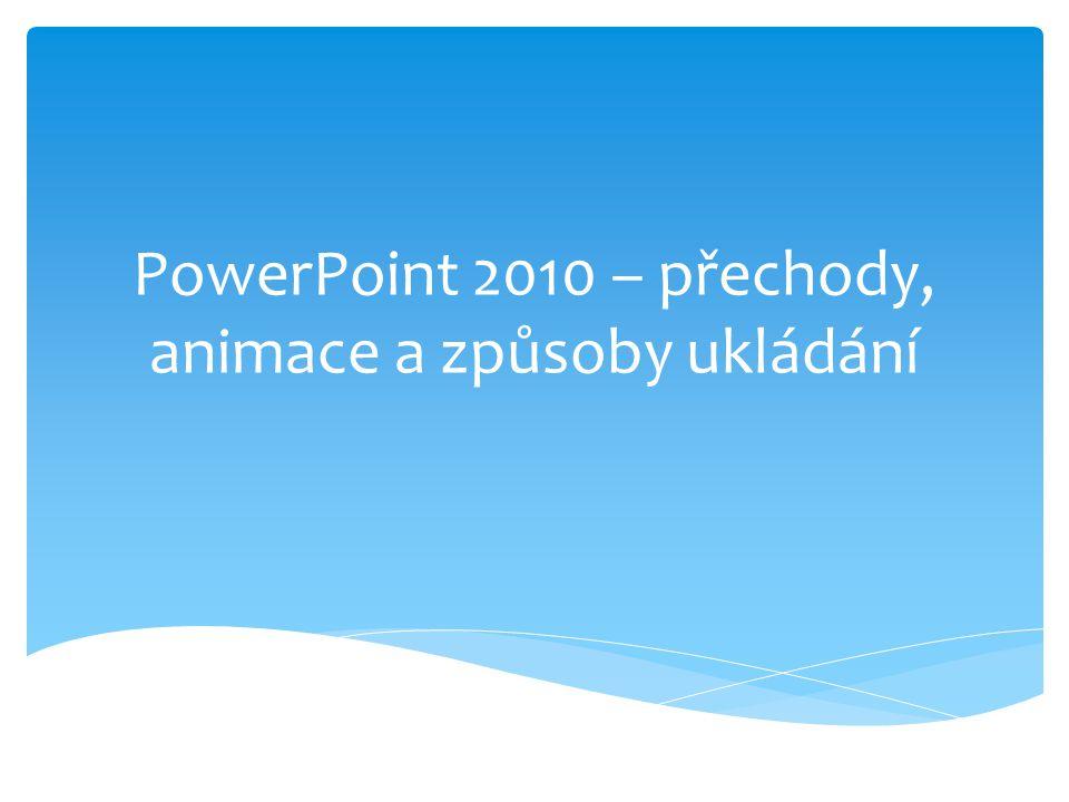 PowerPoint 2010 – přechody, animace a způsoby ukládání