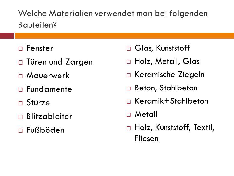 Welche Materialien verwendet man bei folgenden Bauteilen.