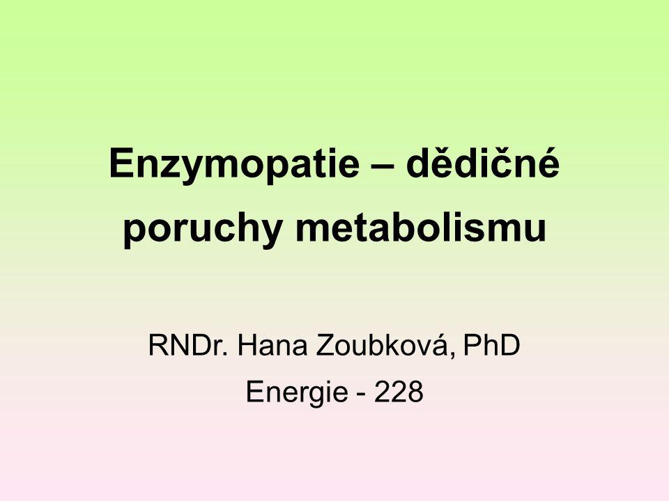 Enzymopatie – dědičné poruchy metabolismu RNDr. Hana Zoubková, PhD Energie - 228