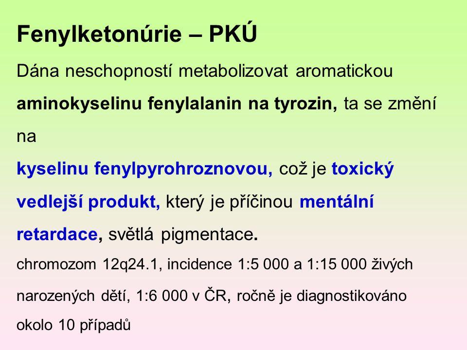 Fenylketonúrie – PKÚ Dána neschopností metabolizovat aromatickou aminokyselinu fenylalanin na tyrozin, ta se změní na kyselinu fenylpyrohroznovou, což