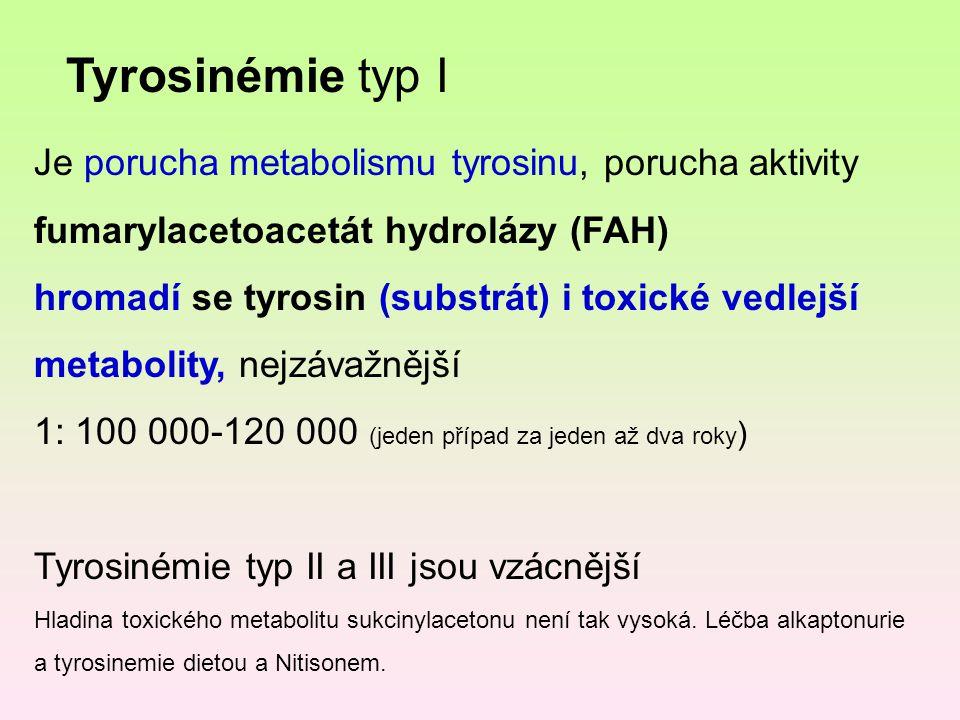 Je porucha metabolismu tyrosinu, porucha aktivity fumarylacetoacetát hydrolázy (FAH) hromadí se tyrosin (substrát) i toxické vedlejší metabolity, nejz