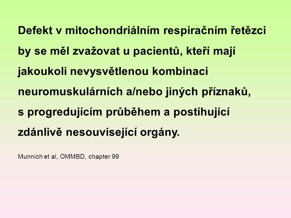 Defekt v mitochondriálním respiračním řetězci by se měl zvažovat u pacientů, kteří mají jakoukoli nevysvětlenou kombinaci neuromuskulárních a/nebo jin
