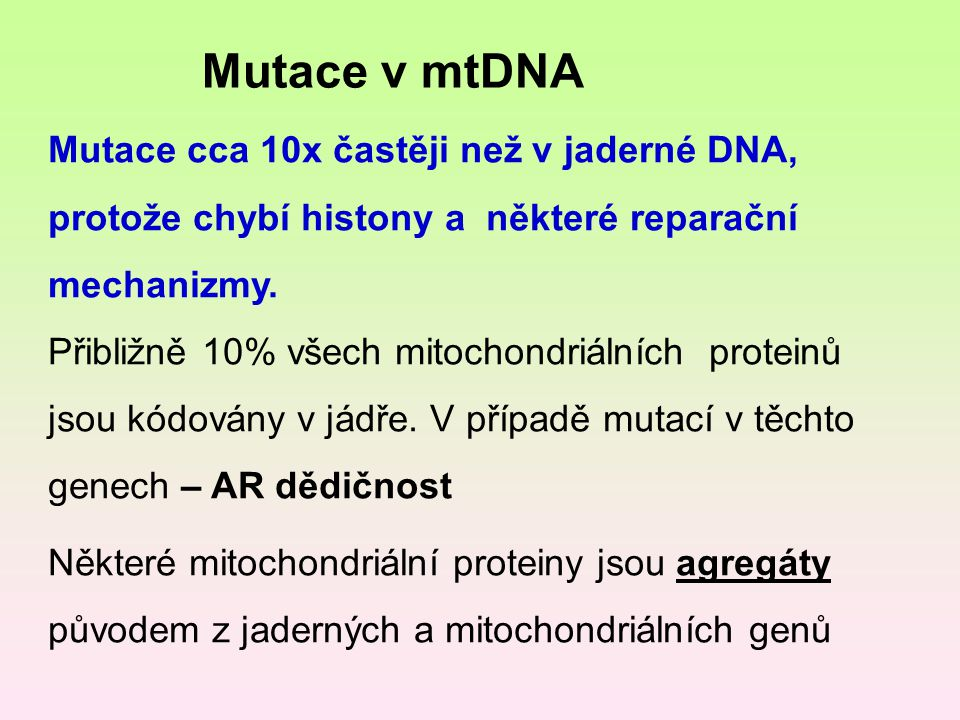 Mutace cca 10x častěji než v jaderné DNA, protože chybí histony a některé reparační mechanizmy. Přibližně 10% všech mitochondriálních proteinů jsou kó
