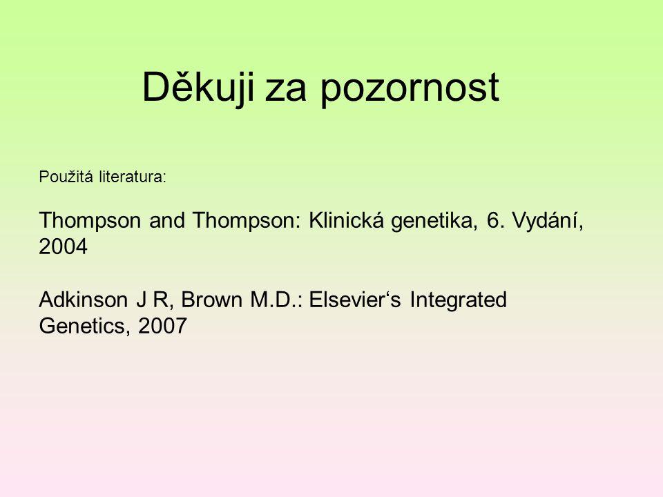 Děkuji za pozornost Použitá literatura: Thompson and Thompson: Klinická genetika, 6. Vydání, 2004 Adkinson J R, Brown M.D.: Elsevier's Integrated Gene