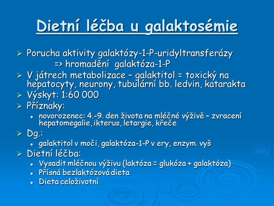 Dietní léčba u galaktosémie  Porucha aktivity galaktózy-1-P-uridyltransferázy => hromadění galaktóza-1-P => hromadění galaktóza-1-P  V játrech metabolizace – galaktitol = toxický na hepatocyty, neurony, tubulární bb.