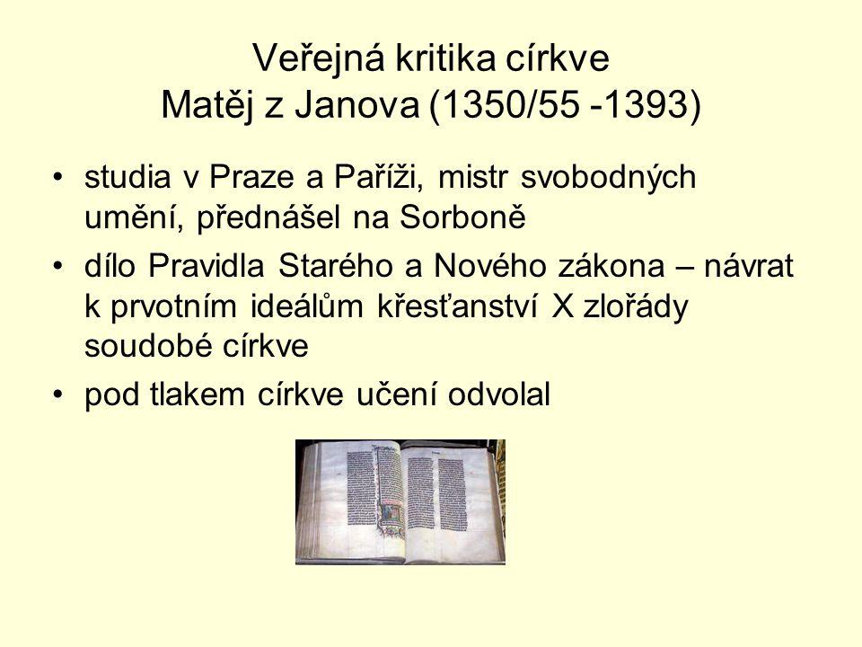 Veřejná kritika církve Matěj z Janova (1350/55 -1393) studia v Praze a Paříži, mistr svobodných umění, přednášel na Sorboně dílo Pravidla Starého a No