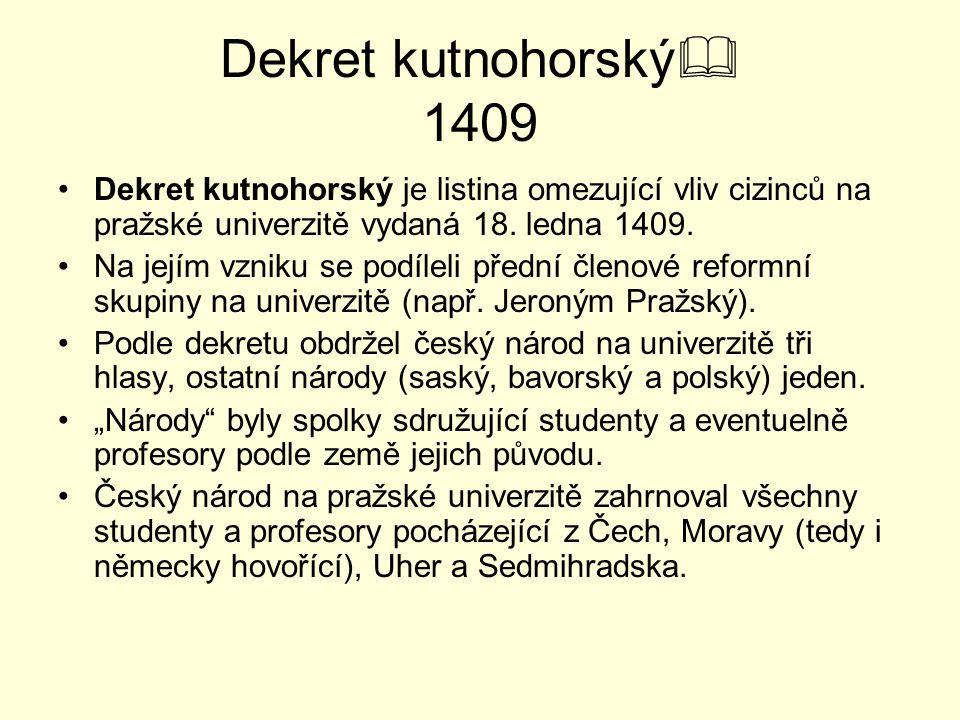 Dekret kutnohorský  1409 Dekret kutnohorský je listina omezující vliv cizinců na pražské univerzitě vydaná 18. ledna 1409. Na jejím vzniku se podílel