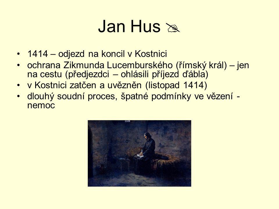 Jan Hus  1414 – odjezd na koncil v Kostnici ochrana Zikmunda Lucemburského (římský král) – jen na cestu (předjezdci – ohlásili příjezd ďábla) v Kostn