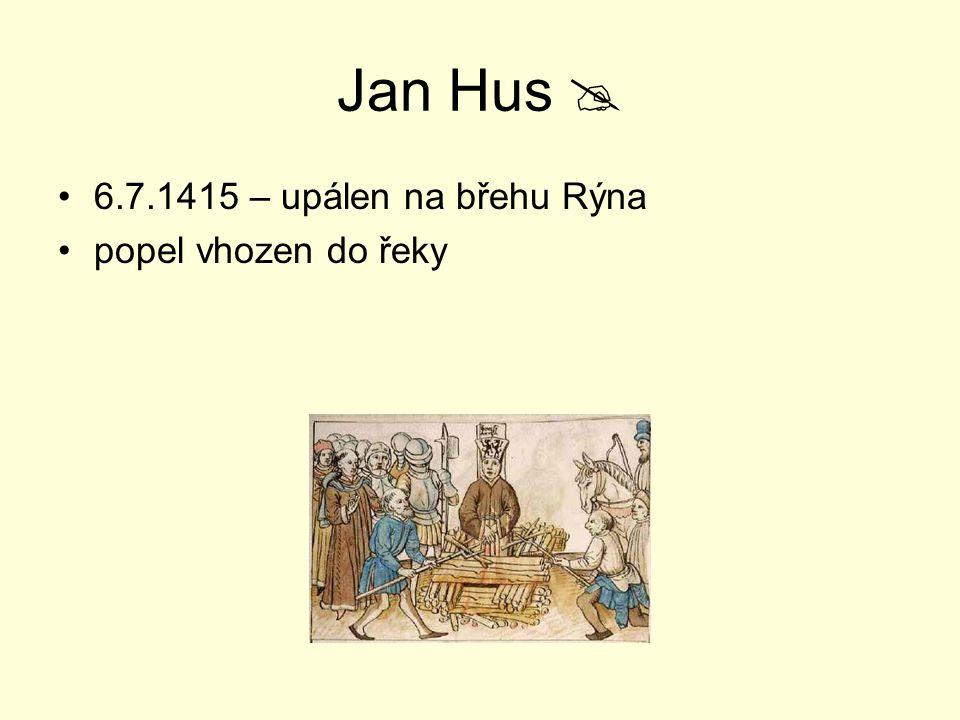 Jan Hus  6.7.1415 – upálen na břehu Rýna popel vhozen do řeky