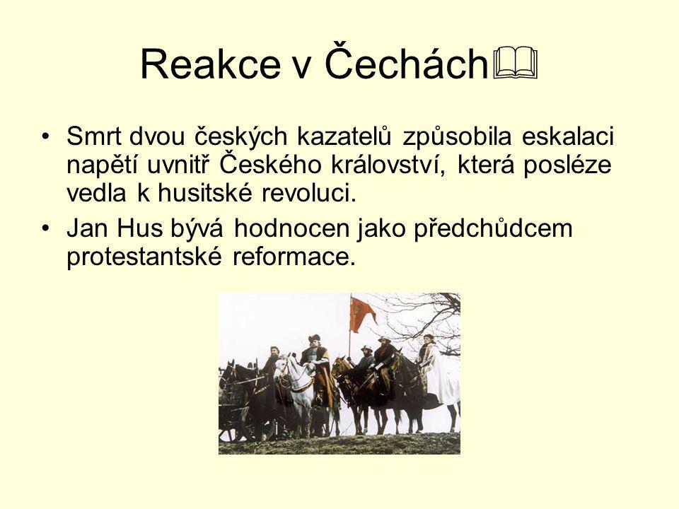 Reakce v Čechách  Smrt dvou českých kazatelů způsobila eskalaci napětí uvnitř Českého království, která posléze vedla k husitské revoluci. Jan Hus bý