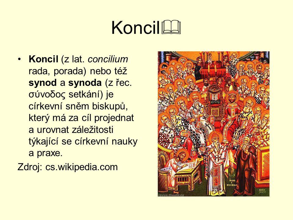Koncil  Koncil (z lat. concilium rada, porada) nebo též synod a synoda (z řec. σύνοδος setkání) je církevní sněm biskupů, který má za cíl projednat a