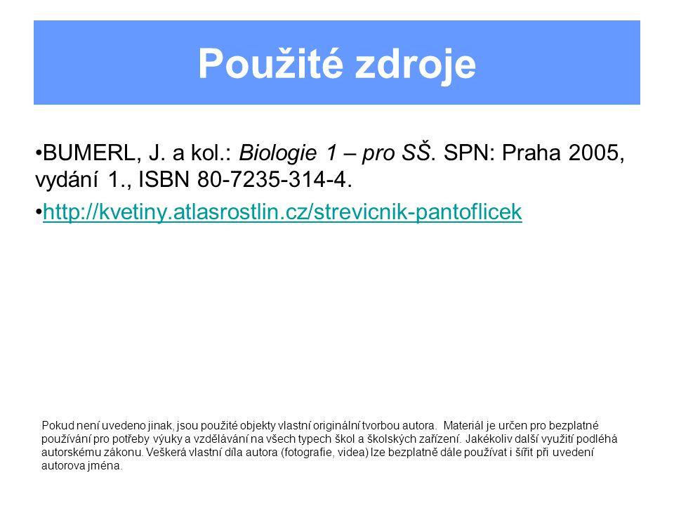 Použité zdroje BUMERL, J. a kol.: Biologie 1 – pro SŠ. SPN: Praha 2005, vydání 1., ISBN 80-7235-314-4. http://kvetiny.atlasrostlin.cz/strevicnik-panto