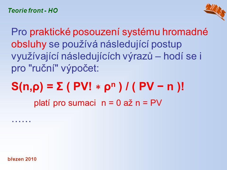 březen 2010 Teorie front - HO Pro praktické posouzení systému hromadné obsluhy se používá následující postup využívající následujících výrazů – hodí s