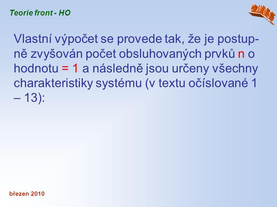 březen 2010 Teorie front - HO Vlastní výpočet se provede tak, že je postup- ně zvyšován počet obsluhovaných prvků n o hodnotu = 1 a následně jsou urče