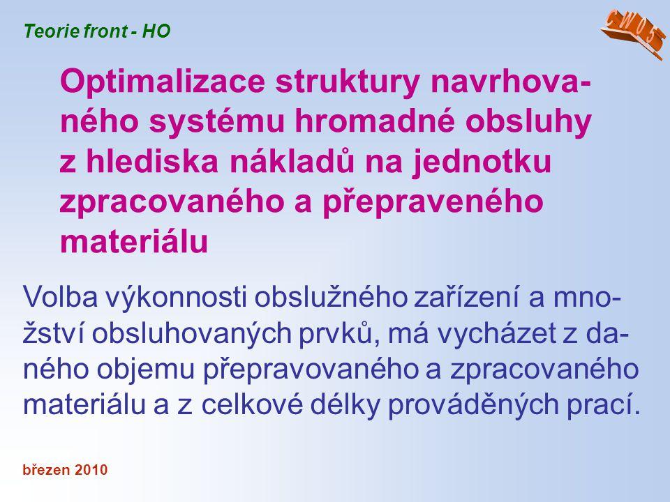 březen 2010 Teorie front - HO Volba výkonnosti obslužného zařízení a mno- žství obsluhovaných prvků, má vycházet z da- ného objemu přepravovaného a zp