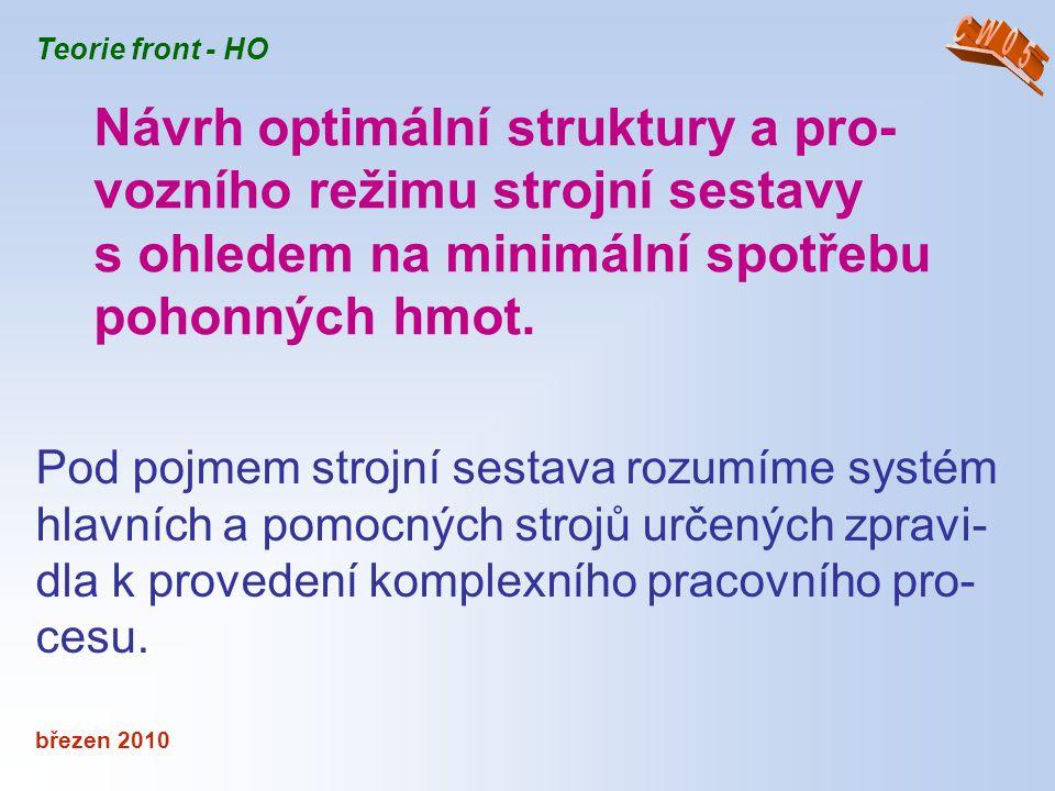 březen 2010 Teorie front - HO Pod pojmem strojní sestava rozumíme systém hlavních a pomocných strojů určených zpravi- dla k provedení komplexního prac