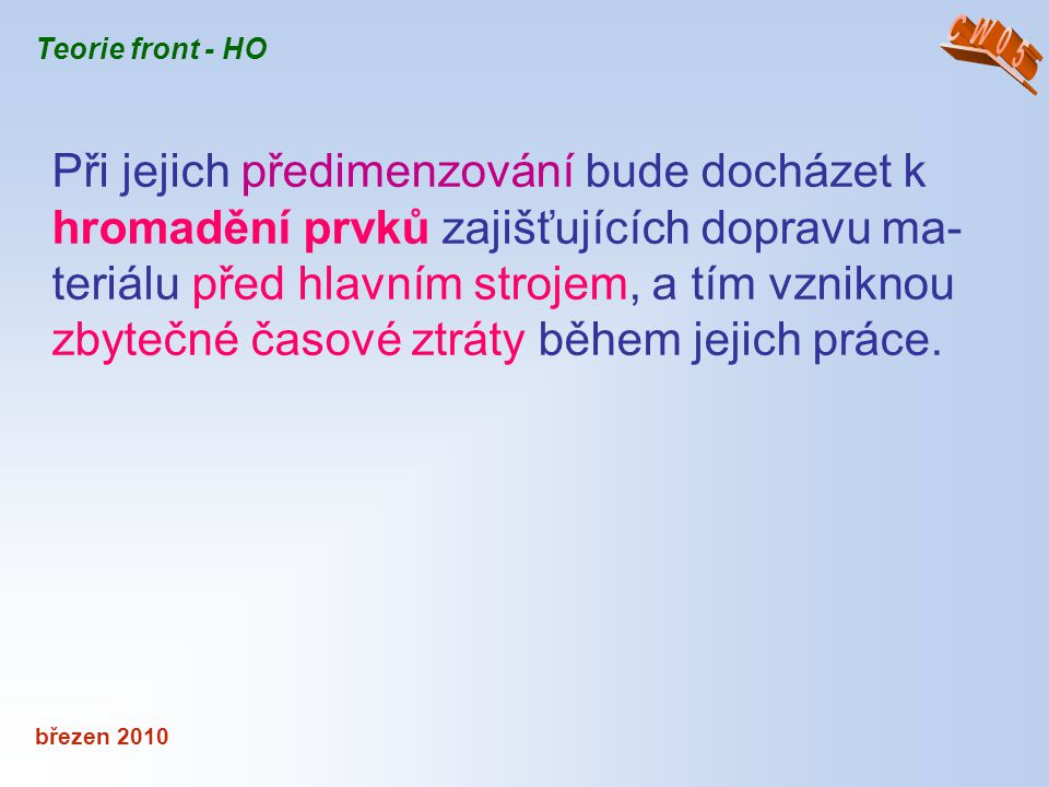 březen 2010 Teorie front - HO Pracovní režim Pracovní režim stroje je charakterizován pod- mínkami, ve kterých stroj pracuje.
