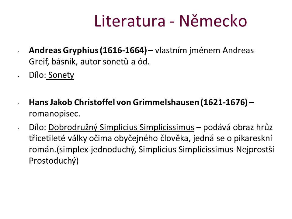 Literatura - Německo Andreas Gryphius (1616-1664) – vlastním jménem Andreas Greif, básník, autor sonetů a ód.