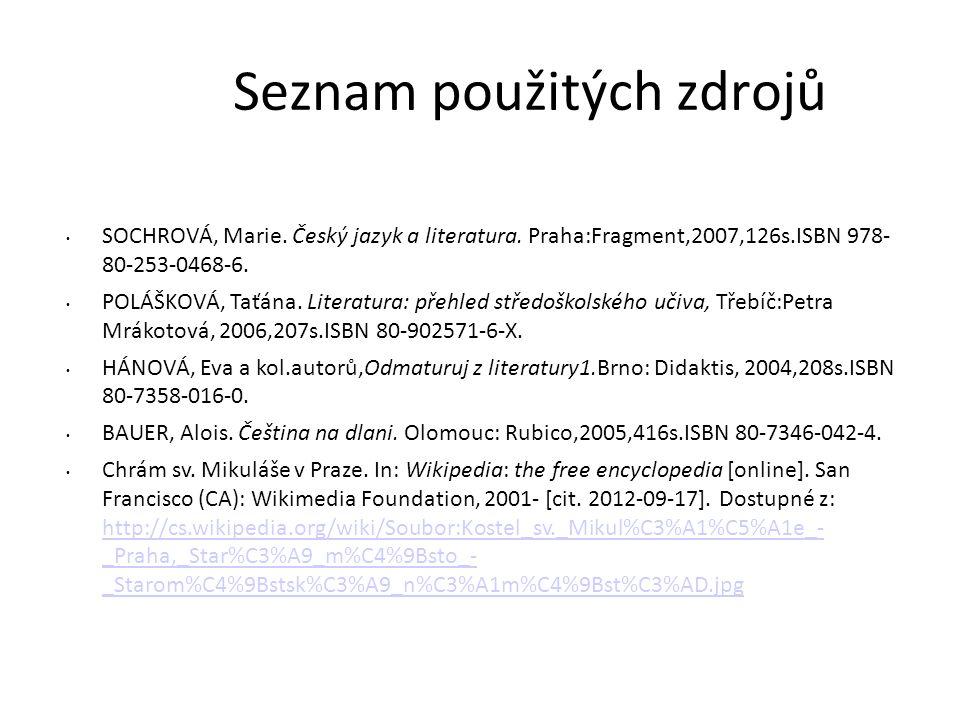 Seznam použitých zdrojů SOCHROVÁ, Marie. Český jazyk a literatura.