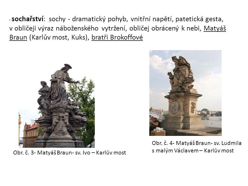 sochařství: sochy - dramatický pohyb, vnitřní napětí, patetická gesta, v obličeji výraz náboženského vytržení, obličej obrácený k nebi, Matyáš Braun (Karlův most, Kuks), bratři Brokoffové Obr.