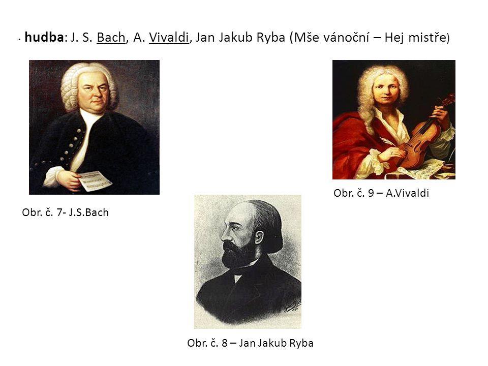 hudba: J.S. Bach, A. Vivaldi, Jan Jakub Ryba (Mše vánoční – Hej mistře ) Obr.