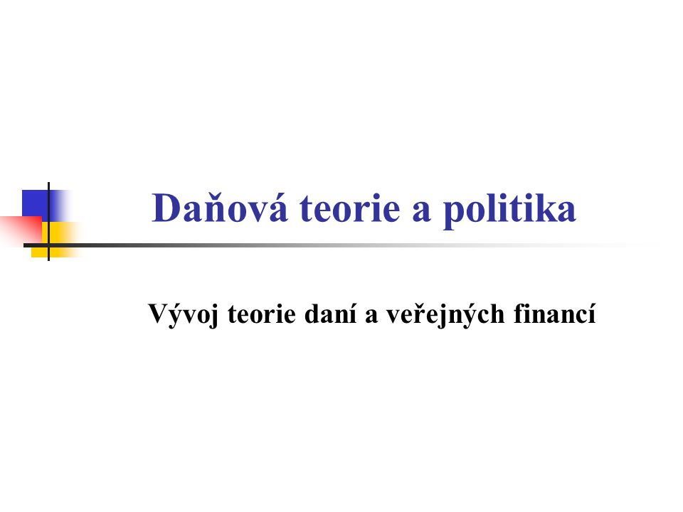 Daňová teorie a politika Vývoj teorie daní a veřejných financí