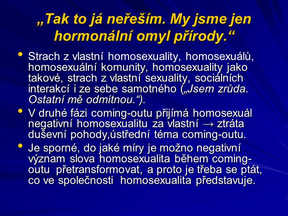 """""""Tak to já neřeším. My jsme jen hormonální omyl přírody."""" homosexuální komunity, homosexuality jako takové, strach z vlastní sexuality, sociálních int"""