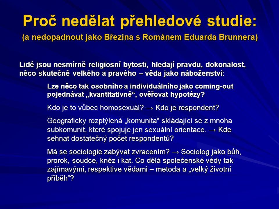 Proč nedělat přehledové studie: (a nedopadnout jako Březina s Románem Eduarda Brunnera) Lidé jsou nesmírně religiosní bytosti, hledají pravdu, dokonal