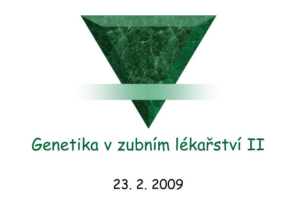 Genetika v zubním lékařství II 23. 2. 2009