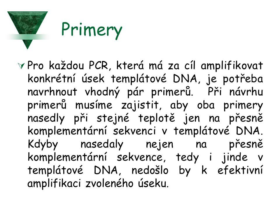 Primery  Pro každou PCR, která má za cíl amplifikovat konkrétní úsek templátové DNA, je potřeba navrhnout vhodný pár primerů. Při návrhu primerů musí