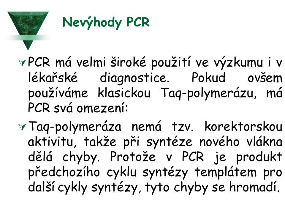 Nevýhody PCR  PCR má velmi široké použití ve výzkumu i v lékařské diagnostice. Pokud ovšem používáme klasickou Taq-polymerázu, má PCR svá omezení: 