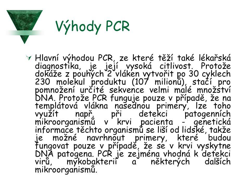 Výhody PCR  Hlavní výhodou PCR, ze které těží také lékařská diagnostika, je její vysoká citlivost. Protože dokáže z pouhých 2 vláken vytvořit po 30 c