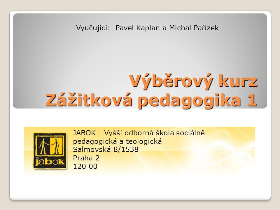 Zážitková pedagogika 1 Osnova: 1.Uvedení do hodiny a předmětu.