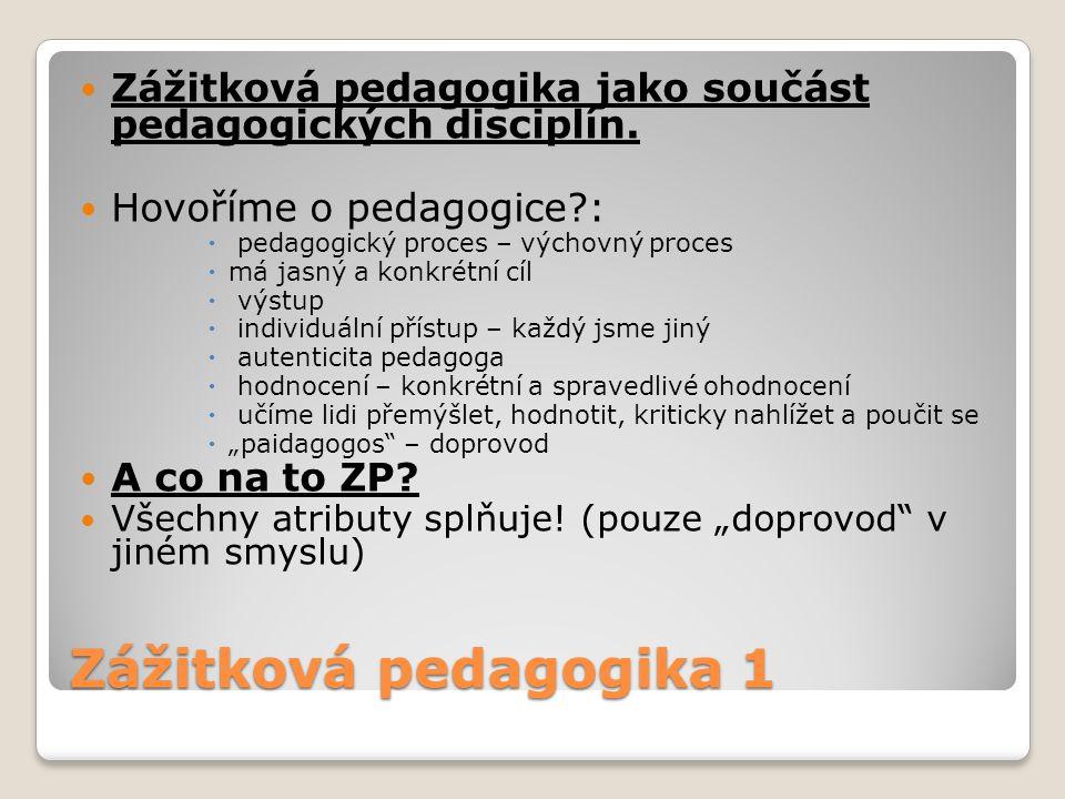 Zážitková pedagogika 1 Zážitková pedagogika jako součást pedagogických disciplín. Hovoříme o pedagogice?:  pedagogický proces – výchovný proces  má