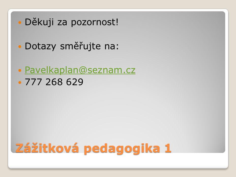Zážitková pedagogika 1 Děkuji za pozornost! Dotazy směřujte na: Pavelkaplan@seznam.cz 777 268 629