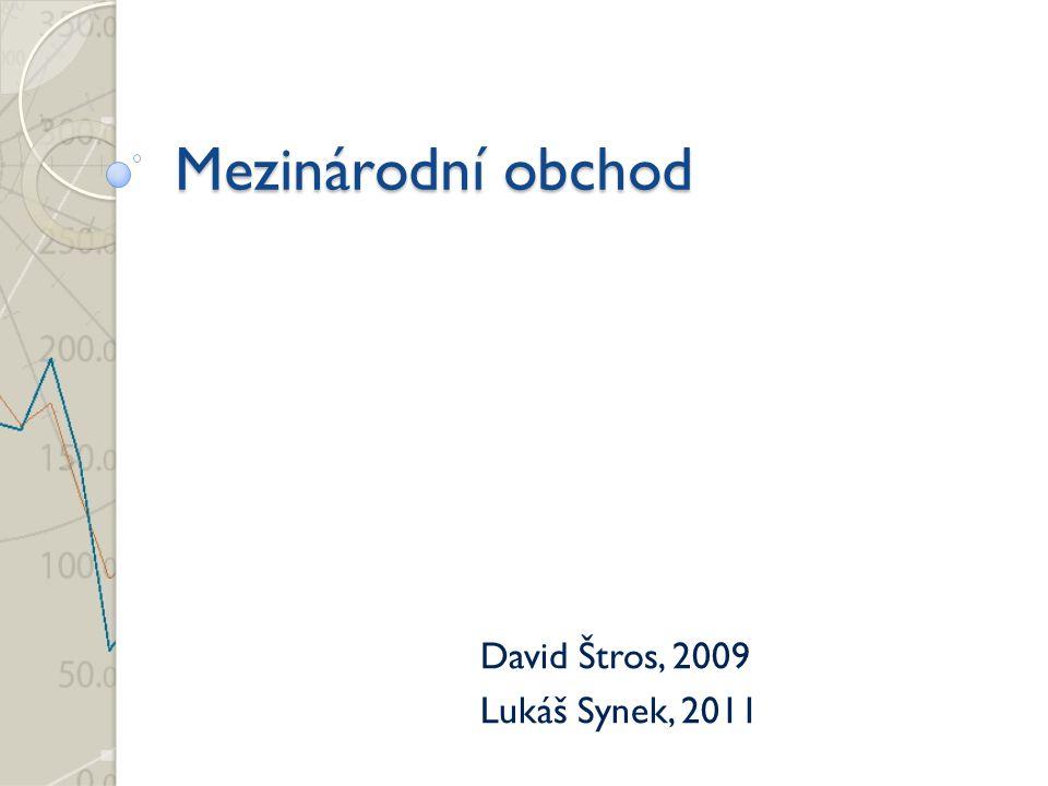 Mezinárodní obchod David Štros, 2009 Lukáš Synek, 2011