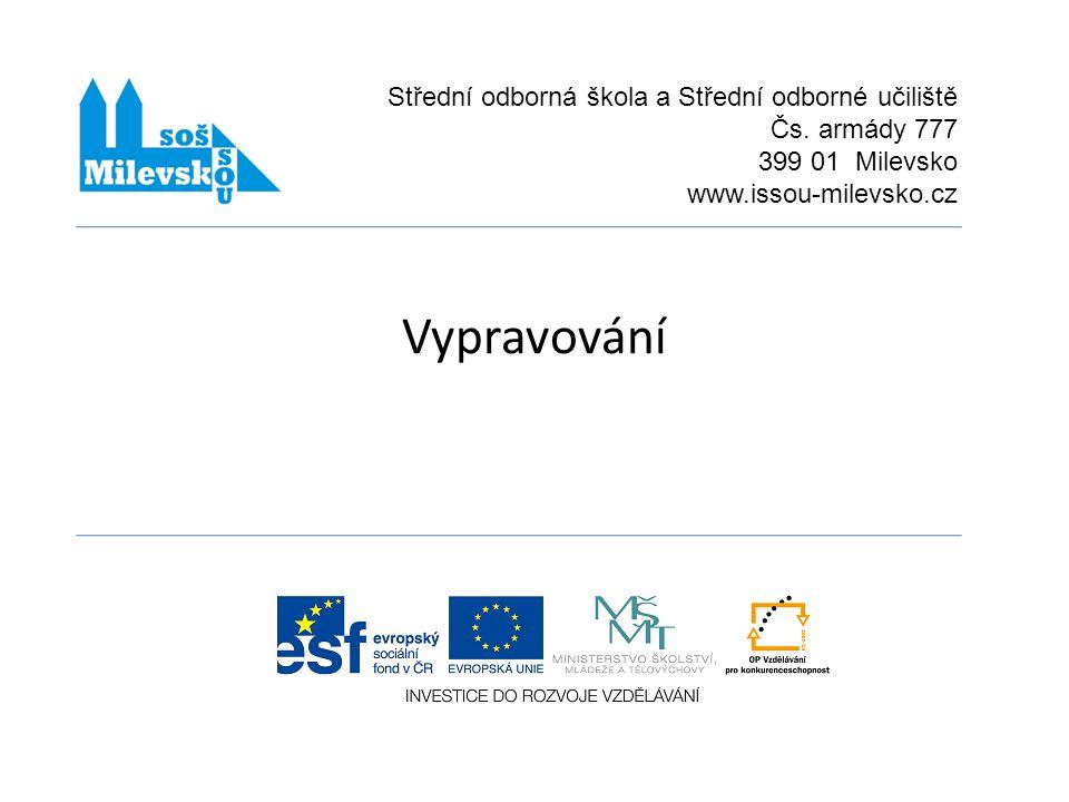Název projektuCHCEME BÝT LEPŠÍ Číslo projektu CZ.1.07/1.5.00/34.0557 Číslo a název klíčové aktivityIII/2 Inovace a zkvalitnění výuky prostřednictvím ICT Označení DUMVY_32_INOVACE_01_A_15_CJL Název školyStřední odborná škola a Střední odborné učiliště Čs.
