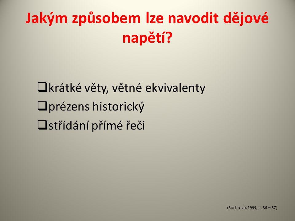 Jakým způsobem lze navodit dějové napětí?  krátké věty, větné ekvivalenty  prézens historický  střídání přímé řeči (Sochrová, 1999, s. 86 – 87)