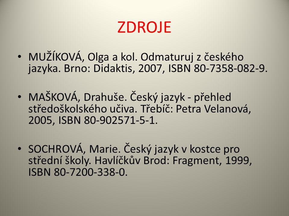 ZDROJE MUŽÍKOVÁ, Olga a kol. Odmaturuj z českého jazyka. Brno: Didaktis, 2007, ISBN 80-7358-082-9. MAŠKOVÁ, Drahuše. Český jazyk - přehled středoškols