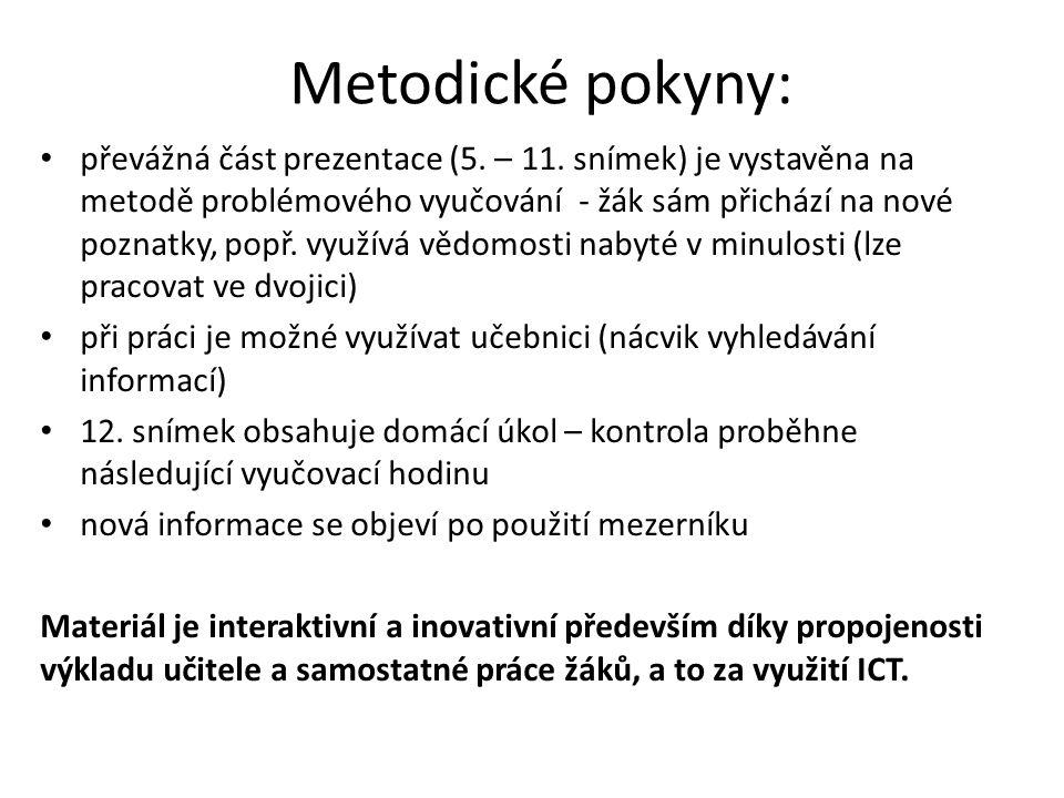 Metodické pokyny: převážná část prezentace (5. – 11. snímek) je vystavěna na metodě problémového vyučování - žák sám přichází na nové poznatky, popř.
