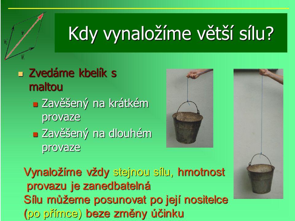 Kdy vynaložíme větší sílu? Zvedáme kbelík s maltou Zvedáme kbelík s maltou Zavěšený na krátkém provaze Zavěšený na krátkém provaze Zavěšený na dlouhém