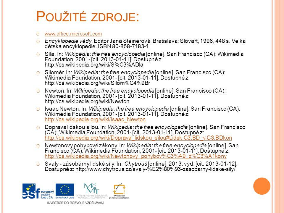 P OUŽITÉ ZDROJE : o www.office.microsoft.com www.office.microsoft.com o Encyklopedie vědy. Editor Jana Steinerová. Bratislava: Slovart, 1996, 448 s. V