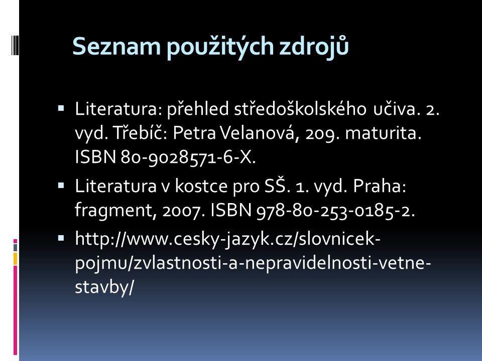 Seznam použitých zdrojů  Literatura: přehled středoškolského učiva. 2. vyd. Třebíč: Petra Velanová, 209. maturita. ISBN 80-9028571-6-X.  Literatura