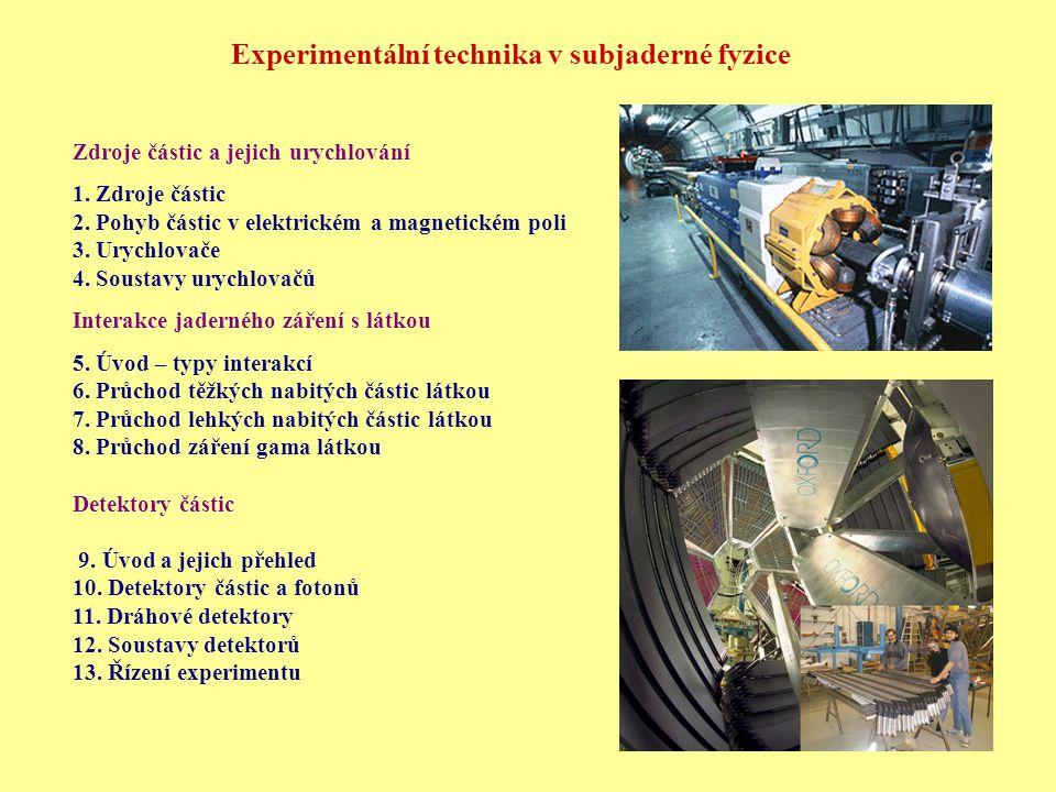 Experimentální technika v subjaderné fyzice Zdroje částic a jejich urychlování 1. Zdroje částic 2. Pohyb částic v elektrickém a magnetickém poli 3. Ur