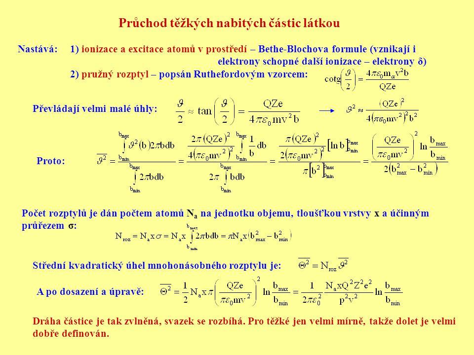 Nastává: Průchod těžkých nabitých částic látkou 1) ionizace a excitace atomů v prostředí – Bethe-Blochova formule (vznikají i elektrony schopné další